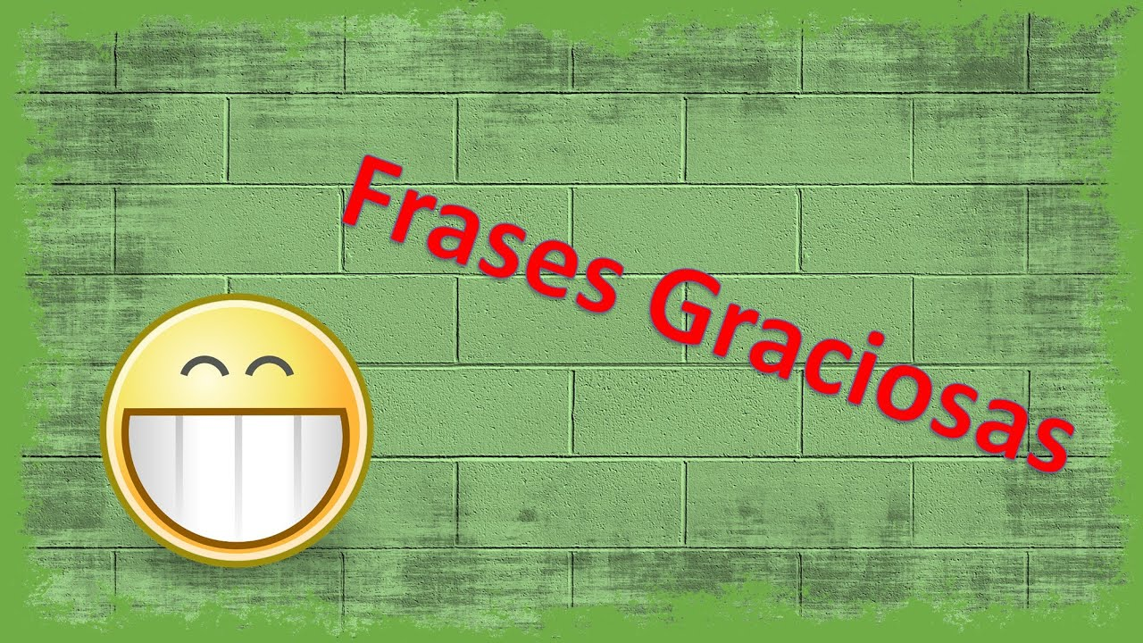 Frases Chistosas De La Vida: Frases Graciosas - YouTube