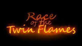 Race of the Twin Flames