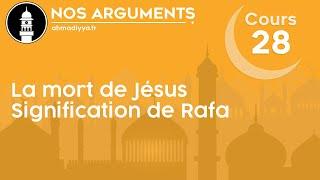 Nos arguments Cours 28 - Mort de Jésus Troisième argument basé sur Coran & Signification de Rafa رفع