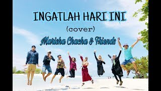 Video INGATLAH HARI INI (cover) Marisha Chacha & Friends download MP3, 3GP, MP4, WEBM, AVI, FLV Juli 2018