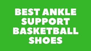 best ankle support basketball shoes