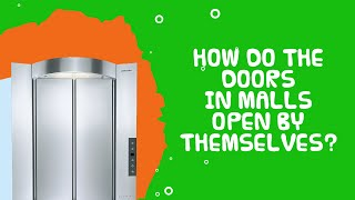 Interesting Facts About Machines | Door in Malls | How Do Doors In Malls Open Automatically