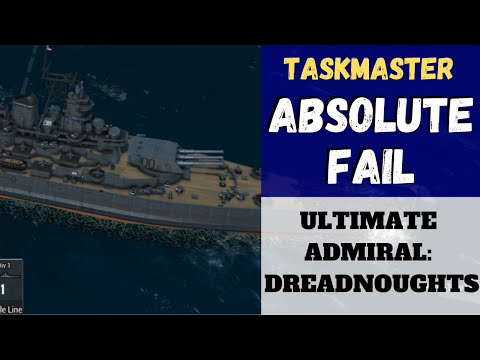 Ultimate Admiral: Dreadnoughts - [Taskmaster] Absolute Fail (Alpha 10)