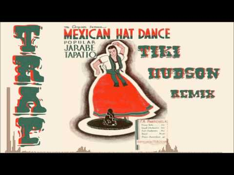 Mexican Hat Dance TiKi Hudson Trap ReMiX