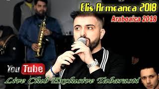 Elis Armeanca 2018 - Araboaica (Live Club Exclusive Tabarasti)