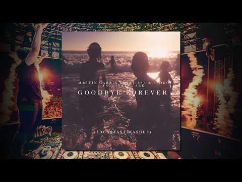 Goodbye Forever (3dgarfast Mashup) - Martin Garrix x Matisse & Sadko vs. Linkin Park