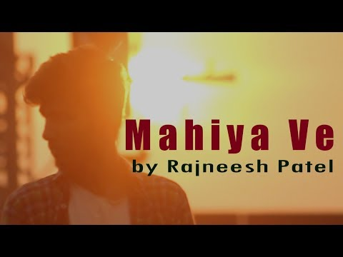 Mahiya Ve - Rajneesh Patel (Official Video)
