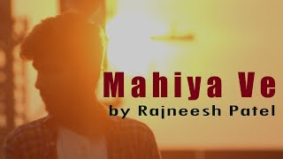 Mahiya Ve - Rajneesh Patel (Official Video)