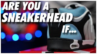 ARE YOU A SNEAKERHEAD IF - YouTube