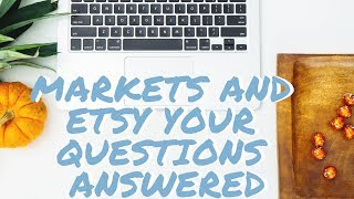 Markets and Etsy - Q&A