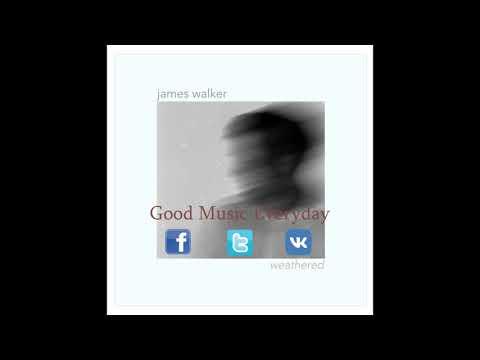 James Walker - Weathered | Good Music Everyday
