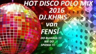 NOWOŚĆ 2016 HOT DISCO POLO MIX 2016 DJ KHRIS van FENSI