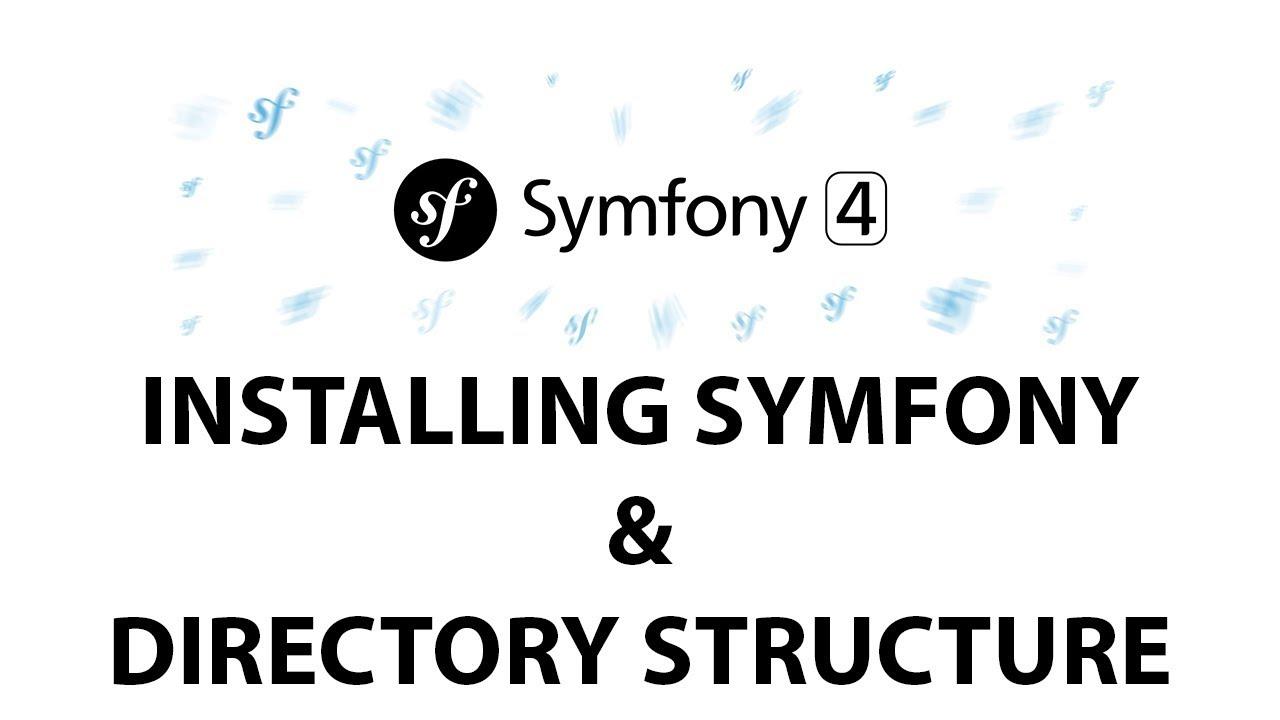 3 - Symfony 4 Beginners: Installing Symfony & Directory structure