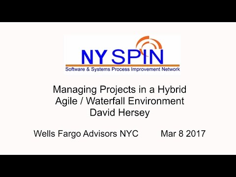 NY SPIN - Managing Projects in a Hybrid Agile / Waterfall Environment (David Hersey)