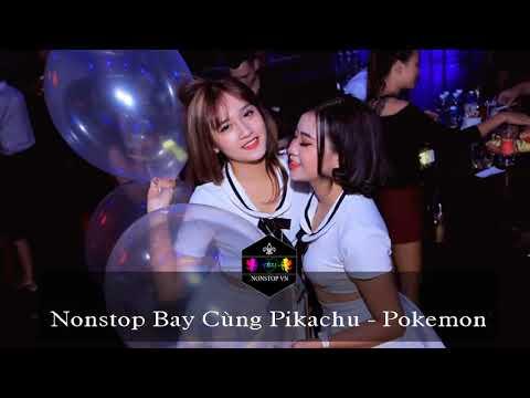 Nonstop Bay Cùng PikaChu   Pokemon   Nonstop 2018   Nhạc Sàn Đám Cưới   Dj Phố Núi