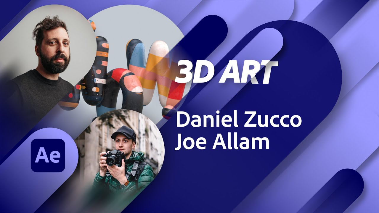 3D Art & After Effects with Daniel Zucco and Joe Allam   Adobe Live