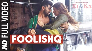 Foolishq (Full Video Song) | Ki & Ka (2016)