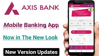 Axis Bank Mobile Banking App,New Version Updates | Axis Bank Mobile Banking in the New Look