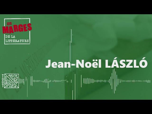 Les marges de la littérature - Jean-Noël Làszlò et les lettres