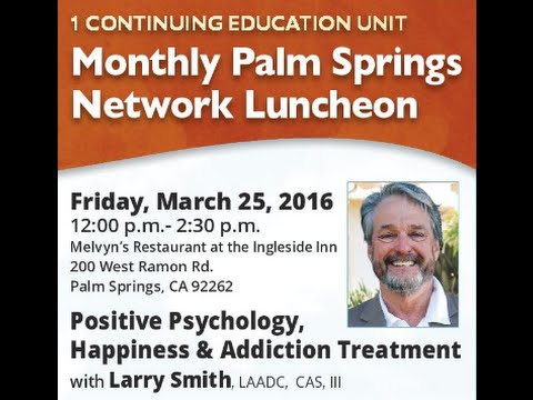 "Larry Smith, LAADC, CAS, III presenting on ""Positive Psychology, Happiness & Addiction Treatment"""