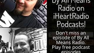 Listen Free to By All Means Radio on iHeartRadio Podcasts!