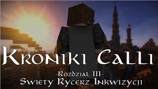 Kroniki Calli: Rozdział 3 - Święty Rycerz Inkwizycji [Minecraft Machinima]