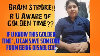 AWARE of BRAIN STROKE !! If U know this GOLDEN TIME' , U can save someone from Being Disabled!  .