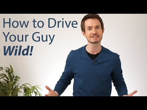 Drive Your Guy WILD With These 2 Strategies