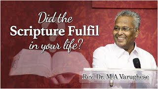 Did the scripture fulfil in your Life? - Rev. Dr. M A Varughese