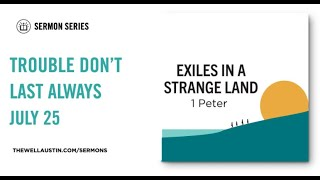 1 Peter: Exiles in a Strange Land - Trouble Don't Last Always