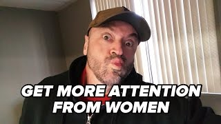 5 Ways to Get More Attention From Women