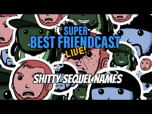 New Super Best Friendcast Live!: Shitty Sequel Names!
