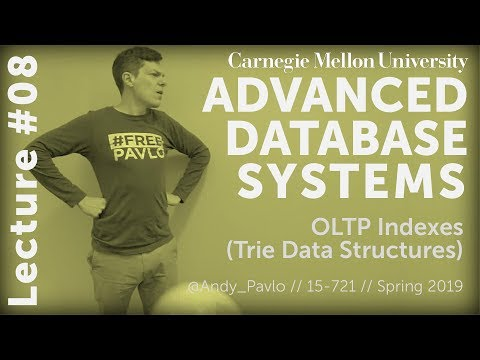 CMU Advanced Database Systems - 08 OLTP Indexes: Trie Data Structures (Spring 2019)