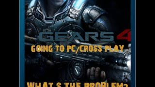 GEARS OF WAR 4 GOING TO PC/CROSS PLAY,WHAT IS THE PROBLEM?