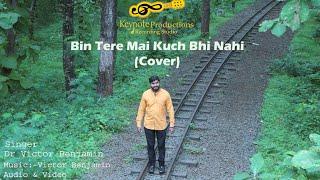 Bin Tere Mai Kuch Bhi Nahi (Cover) ||New Hindi christian songs ||Victor Benjamin