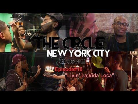 """The CIRCLE NYC S2"" Episode#10 [Livin' La Vida Loca]"