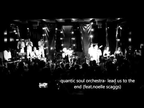 Quantic Soul Orchestra- Lead Us To The End (feat.Noelle Scaggs) HD