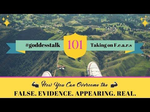 #goddesstalk...  A chat about F. E. A. R