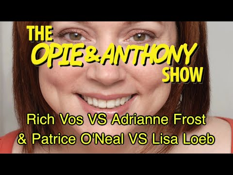 Opie & Anthony: Rich Vos Vs Adrianne Frost & Patrice O'Neal Vs Lisa Loeb (03/08, 03/10/06)