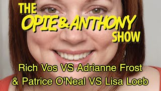 Opie & Anthony: Rich Vos Vs Adrianne Frost & Patrice O