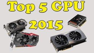 Top 5 Gaming Graphics Cards ( GPU ) of 2015