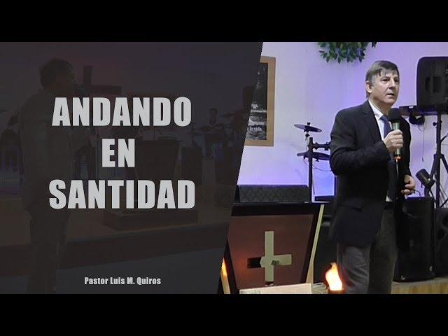 Andando en santidad - Pastor Luis M. Quiros
