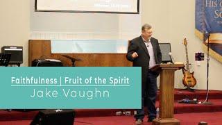 Faithfulness -  Fruit of the Spirit  | Sermon  | East Delta Baptist Church