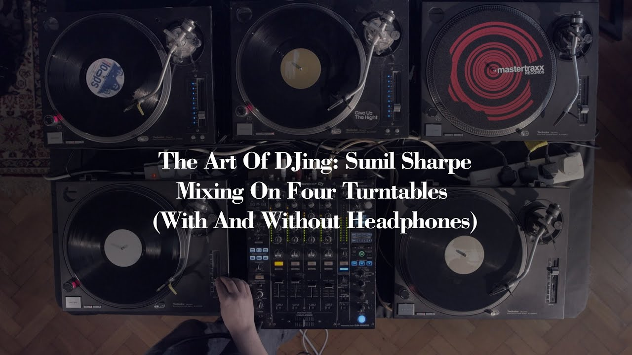 The Art Of DJing: Sunil Sharpe - Mixing On Four Turntables (With And Without Headphones)