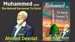 Muhammed pbuh The Natural Successor To Christ - Sheikh Ahmed Deedat