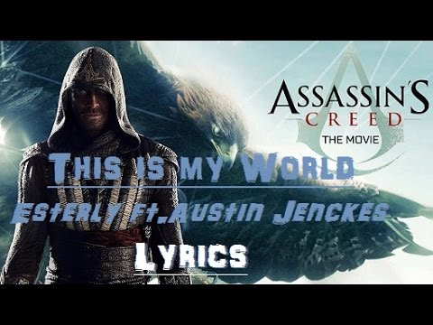Assassin's Creed Movie Lyrics (This is my world - Esterly ft.Austin Jenckes)