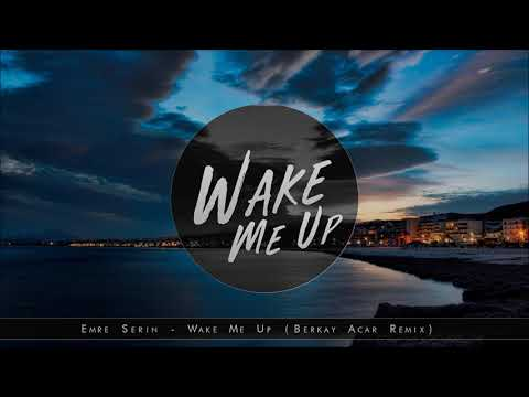 Emre Serin - Wake Me Up (Berkay Acar Remix)