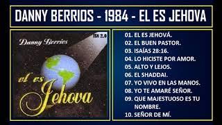 Danny Berrios - 1984 - El es Jehová