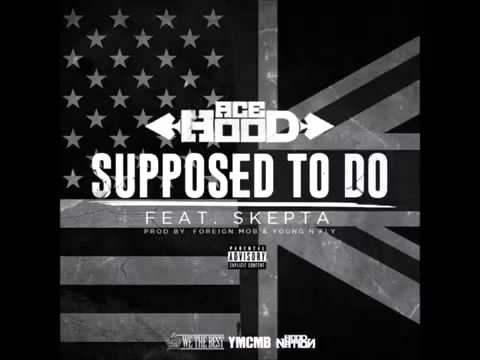 Skepta ft Ace Hood Supposed To do