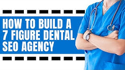 Dental SEO: How To Build A 7 Figure Dental SEO Agency